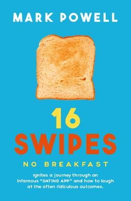 Picture of 16 Swipes No Breakfast : Ignites a journey through an infamous dating app and how to laugh at the often hilarious outcomes